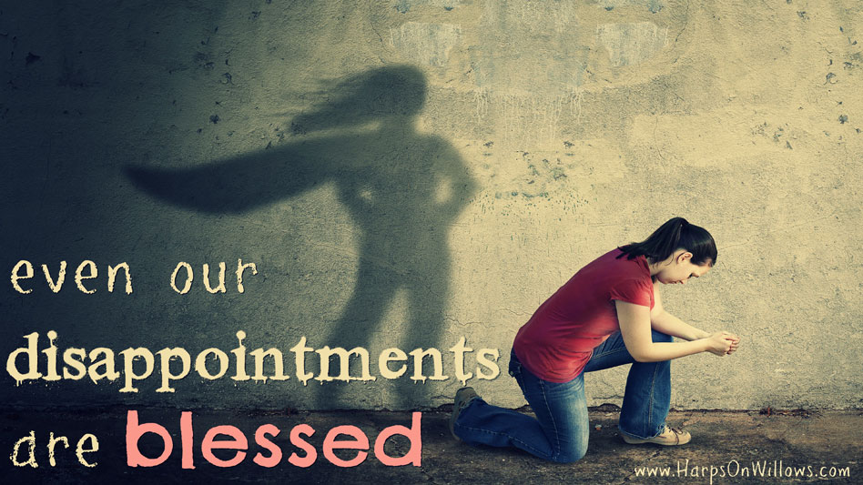 Even Our Disappointments Are Blessed