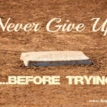 Never Give Up Before Trying